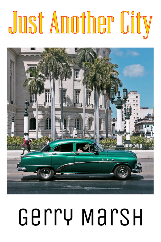 Gerry Marsh book cover - Just Another Cty - Green classic car in a street in Havanna Cuba.