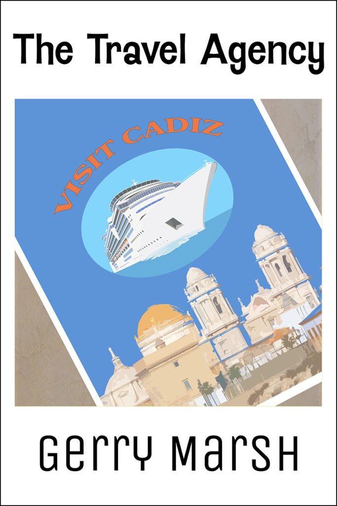Gerry Marsh book cover - The travel agency - Picture of cruise ship and visit cadiz poster.
